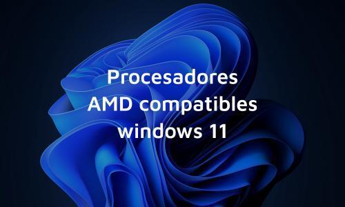 Procesadores AMD Compatibles con Windows 11